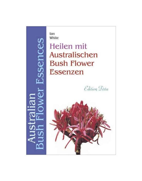 Buch Heilen mit Australischen Buschblüten Essenzen Deutsche Fassung von Ian White